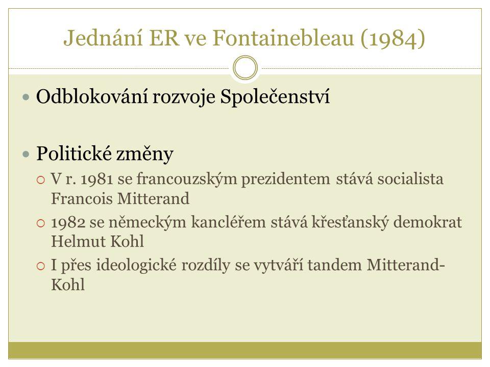 Jednání ER ve Fontainebleau (1984) Odblokování rozvoje Společenství Politické změny  V r. 1981 se francouzským prezidentem stává socialista Francois