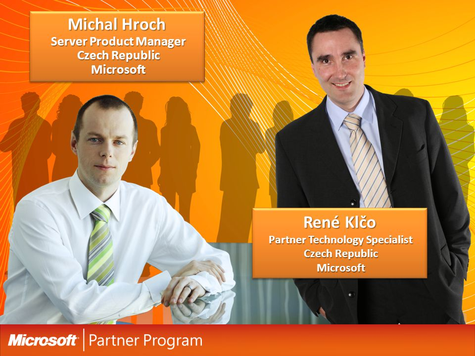 René Klčo Partner Technology Specialist Czech Republic Microsoft Michal Hroch Server Product Manager Czech Republic Microsoft