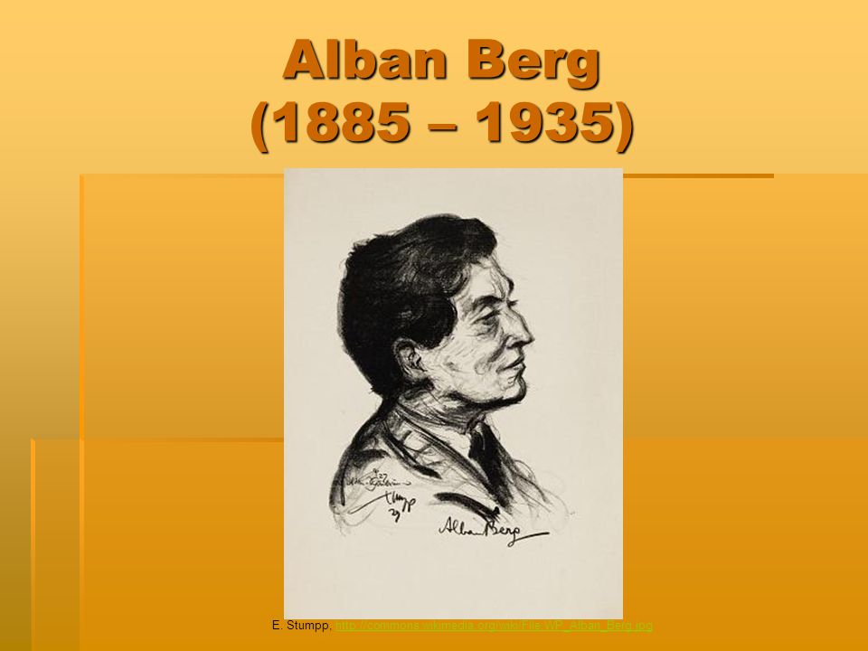 Alban Berg (1885 – 1935) E. Stumpp, http://commons.wikimedia.org/wiki/File:WP_Alban_Berg.jpghttp://commons.wikimedia.org/wiki/File:WP_Alban_Berg.jpg