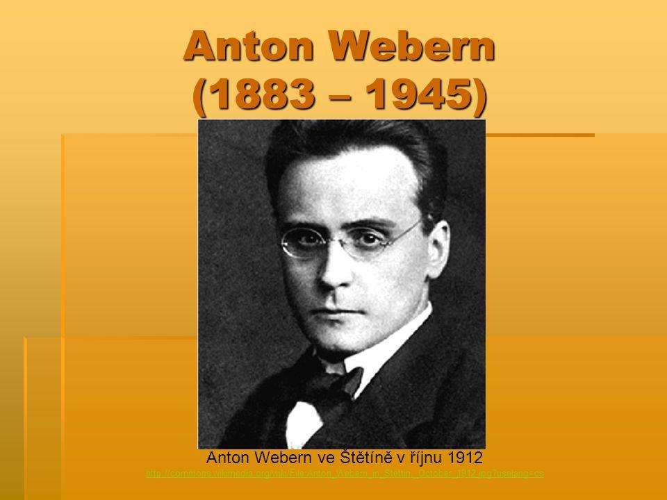 Anton Webern (1883 – 1945) Anton Webern ve Štětíně v říjnu 1912 http://commons.wikimedia.org/wiki/File:Anton_Webern_in_Stettin,_October_1912.jpg?usela