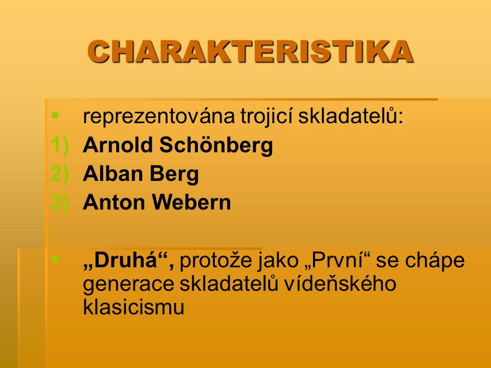 """CHARAKTERISTIKA   reprezentována trojicí skladatelů: 1) 1)Arnold Schönberg 2) 2)Alban Berg 3) 3)Anton Webern   """"Druhá"""", protože jako """"První"""" se ch"""