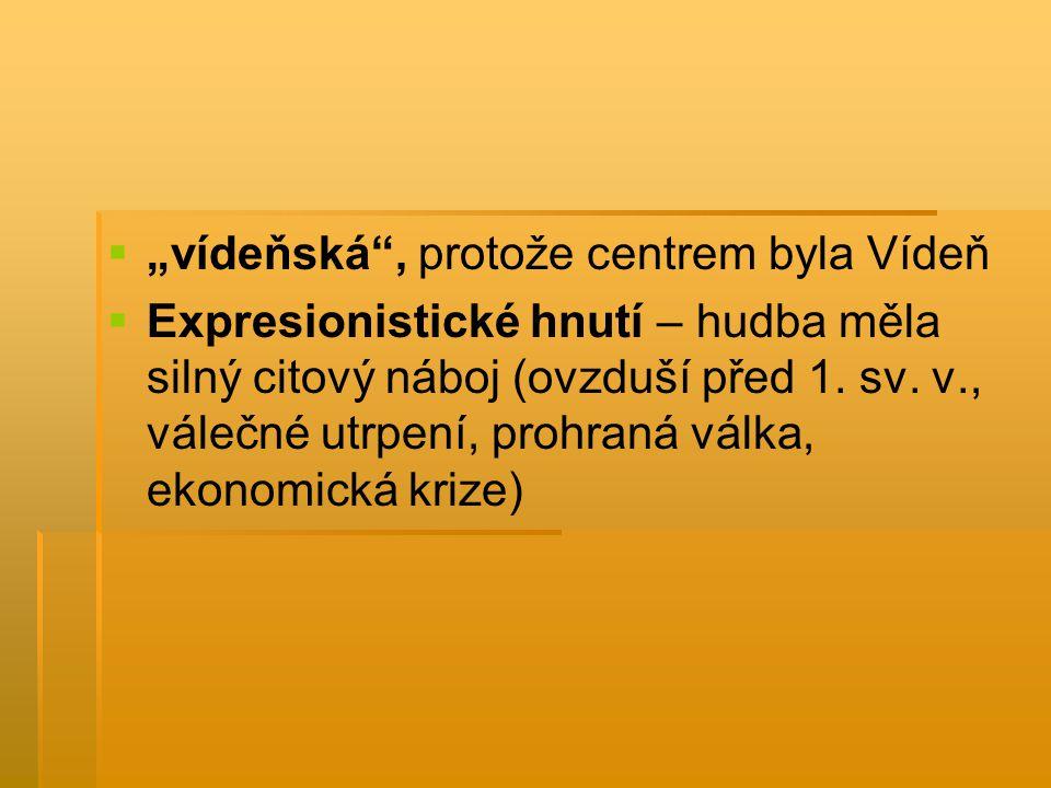 """  """"vídeňská"""", protože centrem byla Vídeň   Expresionistické hnutí – hudba měla silný citový náboj (ovzduší před 1. sv. v., válečné utrpení, prohra"""