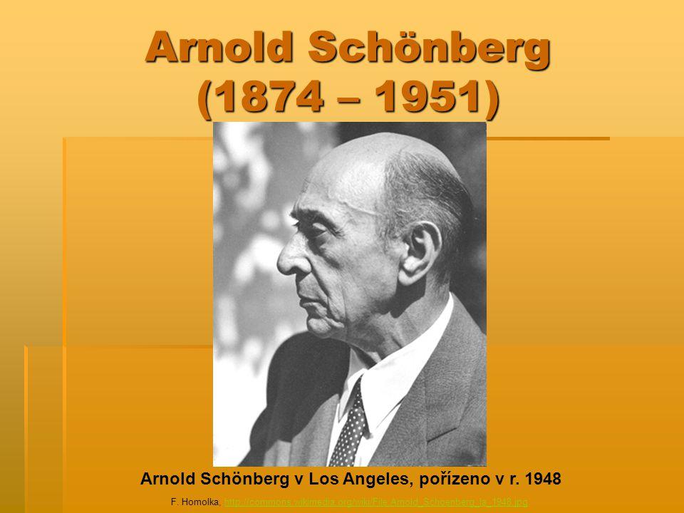 Arnold Schönberg (1874 – 1951) Arnold Schönberg v Los Angeles, pořízeno v r. 1948 F. Homolka, http://commons.wikimedia.org/wiki/File:Arnold_Schoenberg