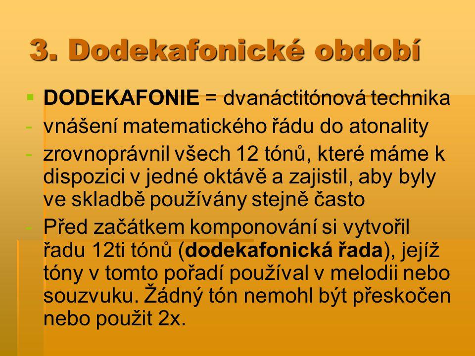 3. Dodekafonické období   DODEKAFONIE = dvanáctitónová technika - -vnášení matematického řádu do atonality - -zrovnoprávnil všech 12 tónů, které mám