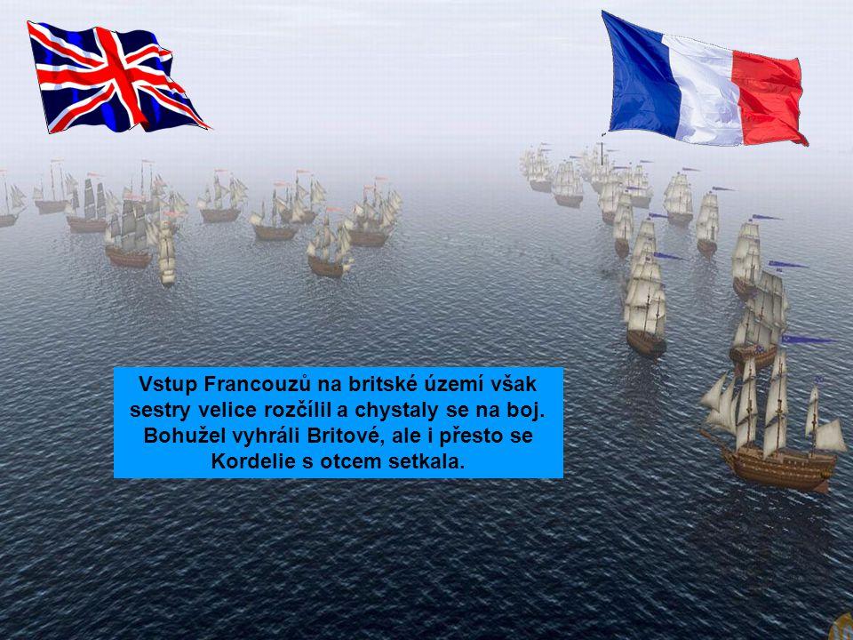 Vstup Francouzů na britské území však sestry velice rozčílil a chystaly se na boj.