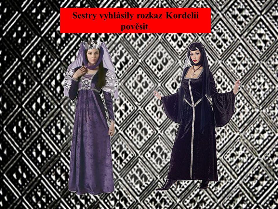 Kordelii tedy oběsili a král Lear umřel zármutkem. Sestry vyhlásily rozkaz Kordelii pověsit.