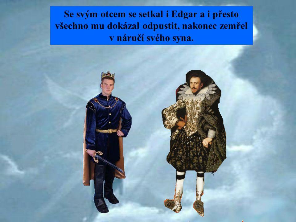 Se svým otcem se setkal i Edgar a i přesto všechno mu dokázal odpustit, nakonec zemřel v náručí svého syna.