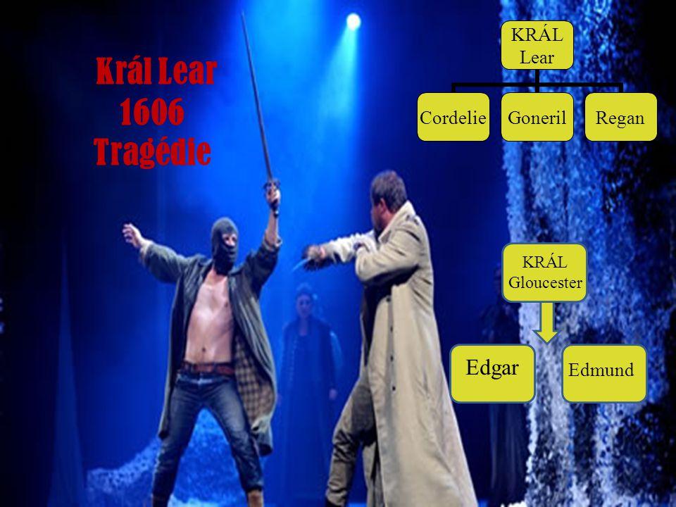 Král Lear 1606 Tragédie KRÁL Lear CordelieGonerilRegan KRÁL Gloucester Edgar Edmund