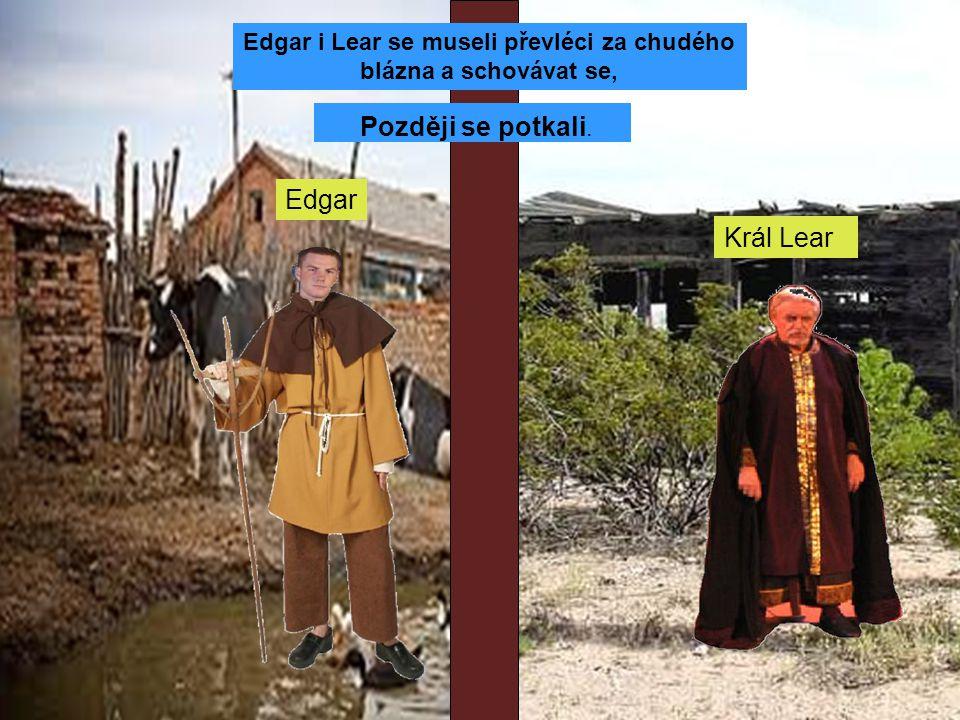 Král Lear Edgar i Lear se museli převléci za chudého blázna a schovávat se, Později se potkali.