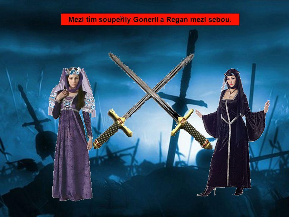 Mezi tím soupeřily Goneril a Regan mezi sebou.