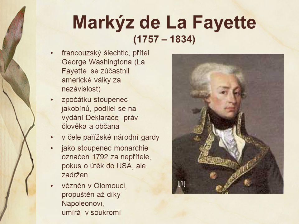 Markýz de La Fayette (1757 – 1834) francouzský šlechtic, přítel George Washingtona (La Fayette se zúčastnil americké války za nezávislost) zpočátku st