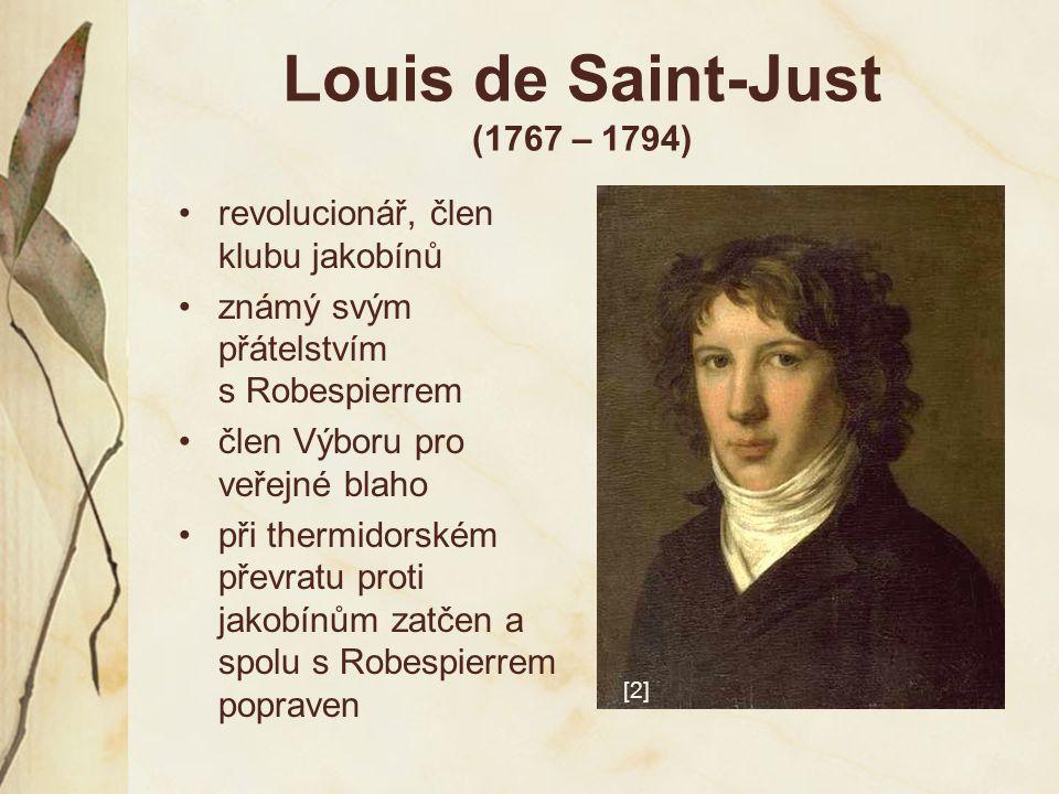 Louis de Saint-Just (1767 – 1794) revolucionář, člen klubu jakobínů známý svým přátelstvím s Robespierrem člen Výboru pro veřejné blaho při thermidors
