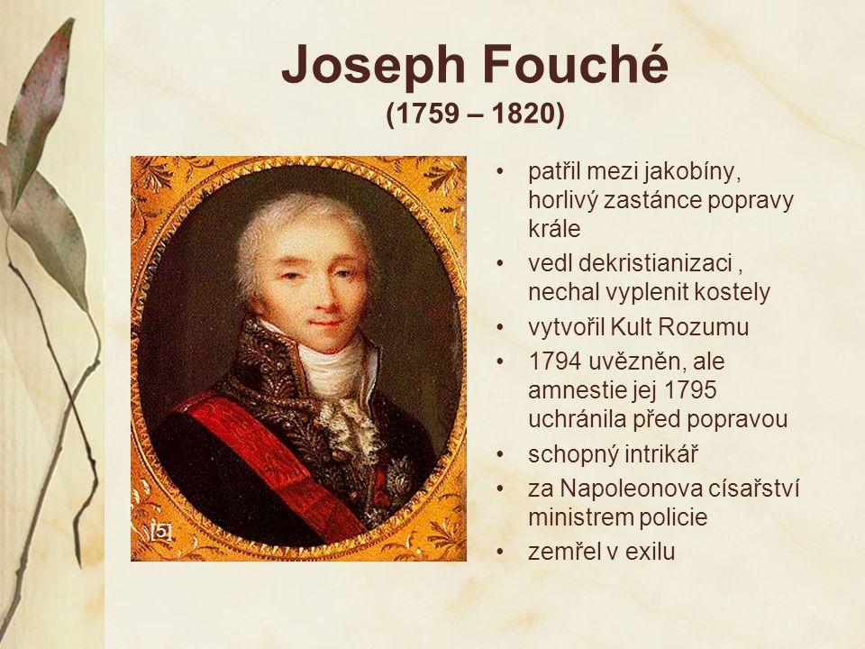 Joseph Fouché (1759 – 1820) patřil mezi jakobíny, horlivý zastánce popravy krále vedl dekristianizaci, nechal vyplenit kostely vytvořil Kult Rozumu 17