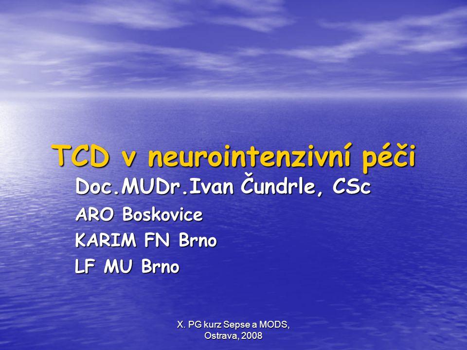 X. PG kurz Sepse a MODS, Ostrava, 2008 TCD v neurointenzivní péči Doc.MUDr.Ivan Čundrle, CSc ARO Boskovice KARIM FN Brno LF MU Brno