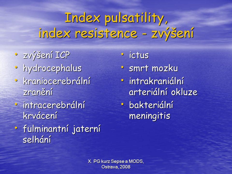 X. PG kurz Sepse a MODS, Ostrava, 2008 Index pulsatility, index resistence - zvýšení zvýšení ICP zvýšení ICP hydrocephalus hydrocephalus kraniocerebrá
