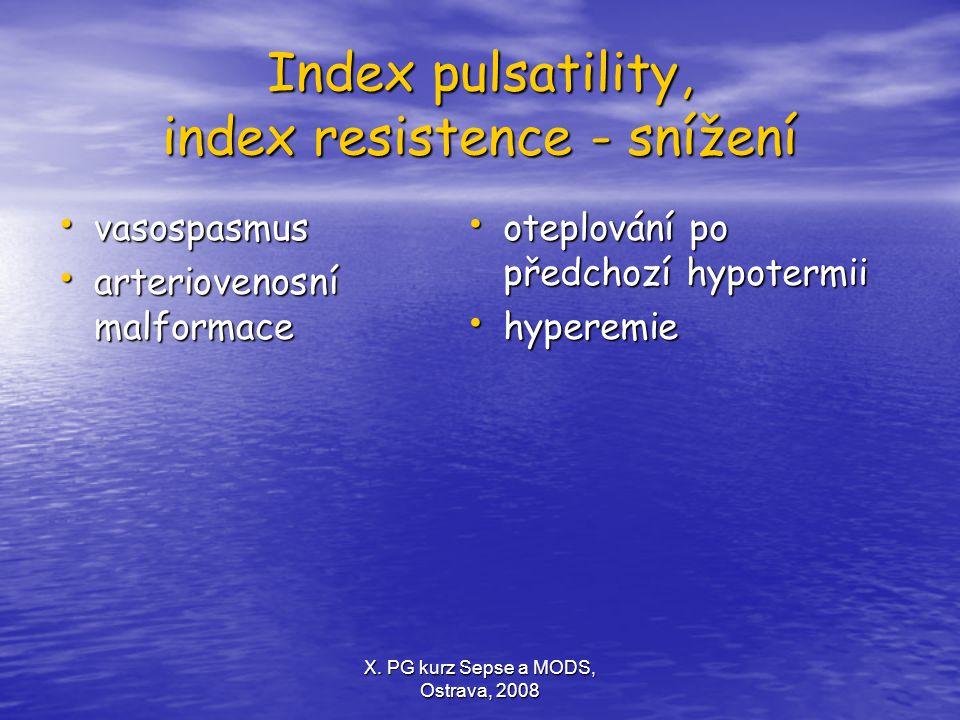 X. PG kurz Sepse a MODS, Ostrava, 2008 Index pulsatility, index resistence - snížení vasospasmus vasospasmus arteriovenosní malformace arteriovenosní