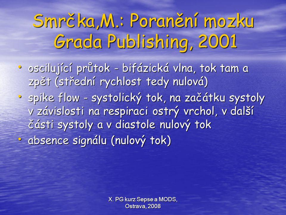 X. PG kurz Sepse a MODS, Ostrava, 2008 Smrčka,M.: Poranění mozku Grada Publishing, 2001 oscilující průtok - bifázická vlna, tok tam a zpět (střední ry