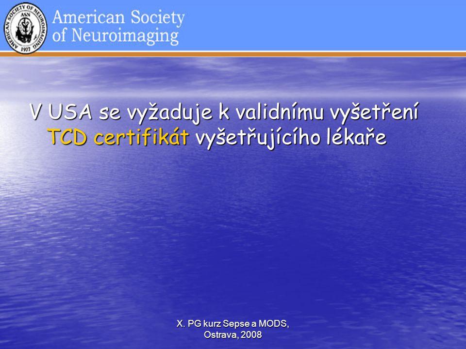 X. PG kurz Sepse a MODS, Ostrava, 2008 V USA se vyžaduje k validnímu vyšetření TCD certifikát vyšetřujícího lékaře