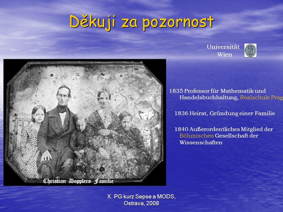 X. PG kurz Sepse a MODS, Ostrava, 2008 Děkuji za pozornost Universität Wien 1835 Professor für Mathematik und Handelsbuchhaltung, Realschule Prag 1836