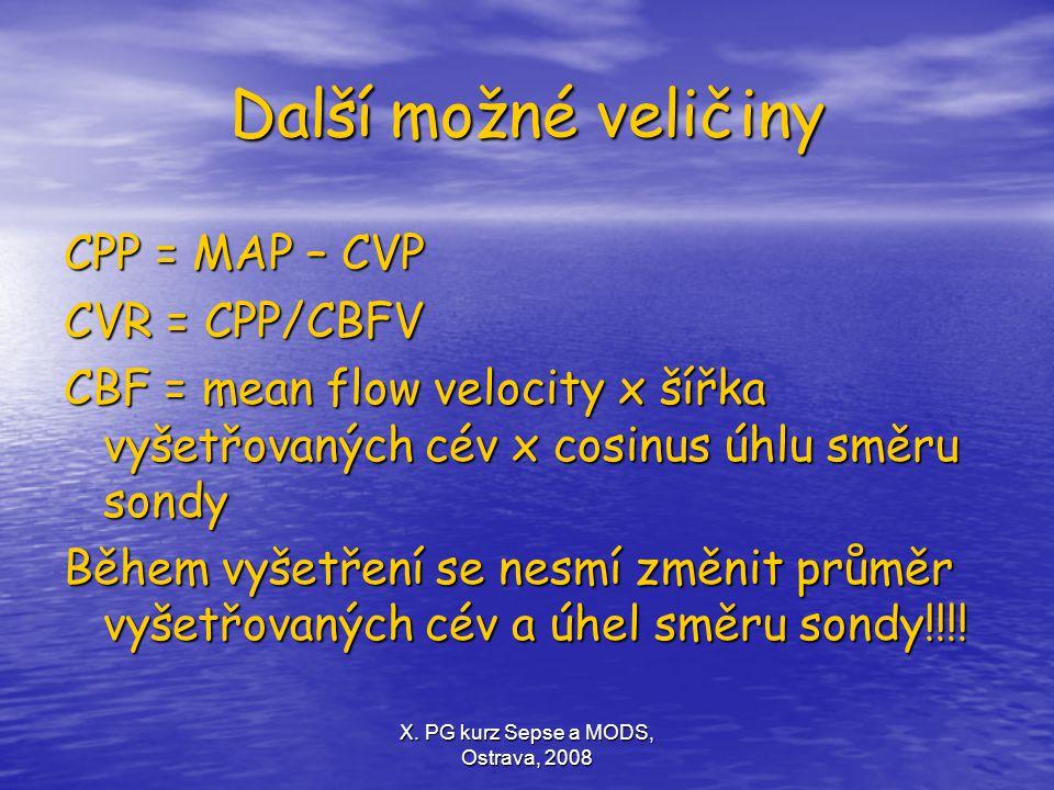 X. PG kurz Sepse a MODS, Ostrava, 2008 Další možné veličiny CPP = MAP – CVP CVR = CPP/CBFV CBF = mean flow velocity x šířka vyšetřovaných cév x cosinu