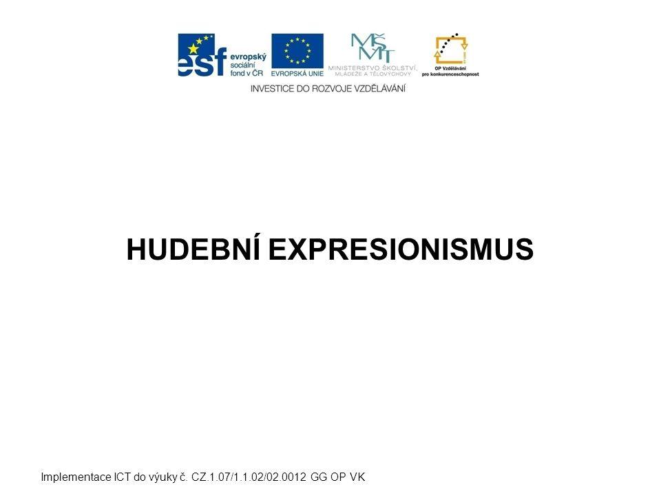 HUDEBNÍ EXPRESIONISMUS Implementace ICT do výuky č. CZ.1.07/1.1.02/02.0012 GG OP VK