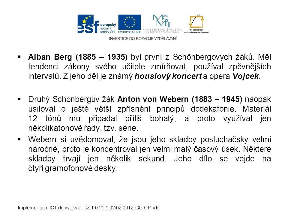  Alban Berg (1885 – 1935) byl první z Schönbergových žáků. Měl tendenci zákony svého učitele zmírňovat, používal zpěvnějších intervalů. Z jeho děl je