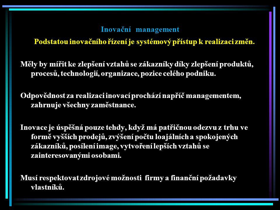 Inovační management Podstatou inovačního řízení je systémový přístup k realizaci změn.