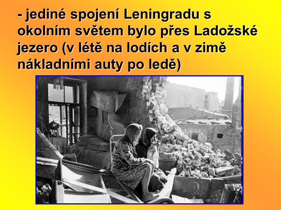 - jediné spojení Leningradu s okolním světem bylo přes Ladožské jezero (v létě na lodích a v zimě nákladními auty po ledě)