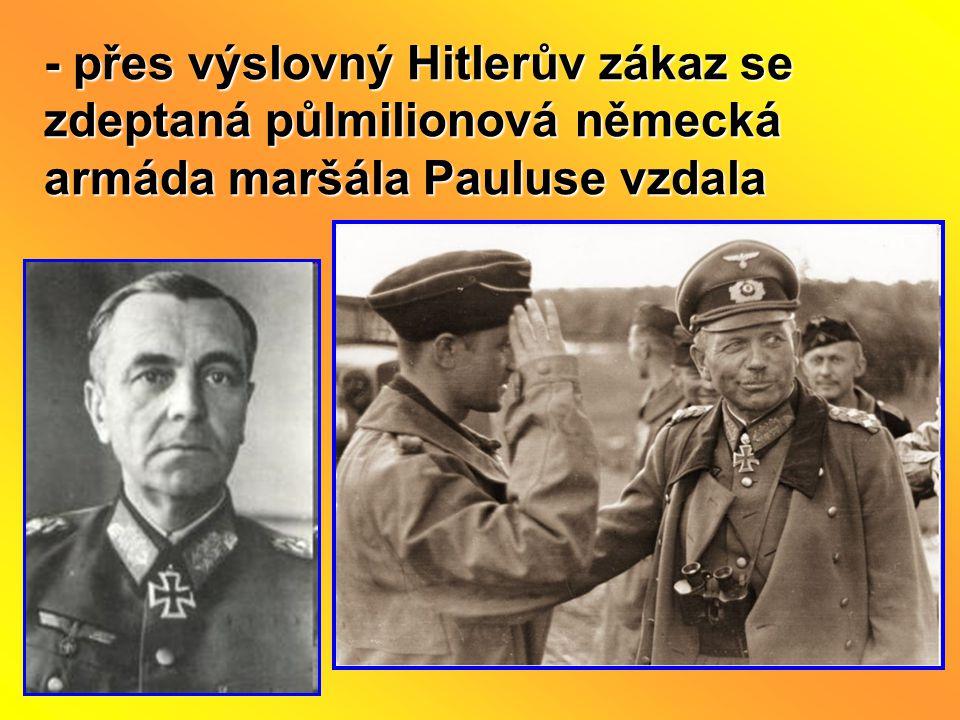 - přes výslovný Hitlerův zákaz se zdeptaná půlmilionová německá armáda maršála Pauluse vzdala