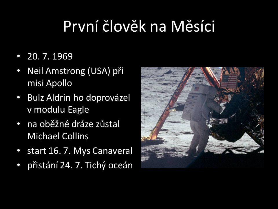 První člověk na Měsíci 20. 7. 1969 Neil Amstrong (USA) při misi Apollo Bulz Aldrin ho doprovázel v modulu Eagle na oběžné dráze zůstal Michael Collins