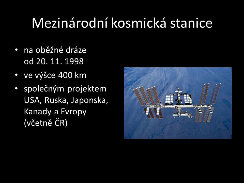 Mezinárodní kosmická stanice na oběžné dráze od 20. 11. 1998 ve výšce 400 km společným projektem USA, Ruska, Japonska, Kanady a Evropy (včetně ČR)
