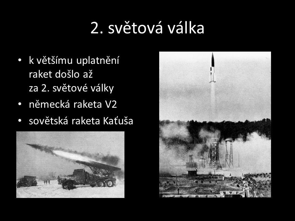 2. světová válka k většímu uplatnění raket došlo až za 2. světové války německá raketa V2 sovětská raketa Kaťuša