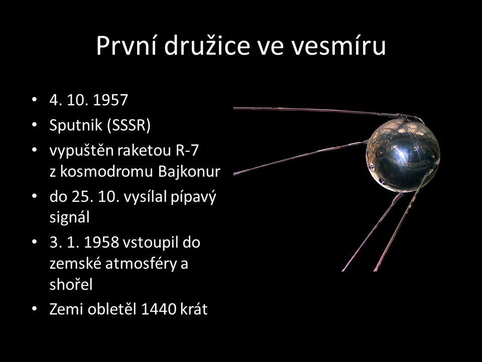 První družice ve vesmíru 4. 10. 1957 Sputnik (SSSR) vypuštěn raketou R-7 z kosmodromu Bajkonur do 25. 10. vysílal pípavý signál 3. 1. 1958 vstoupil do