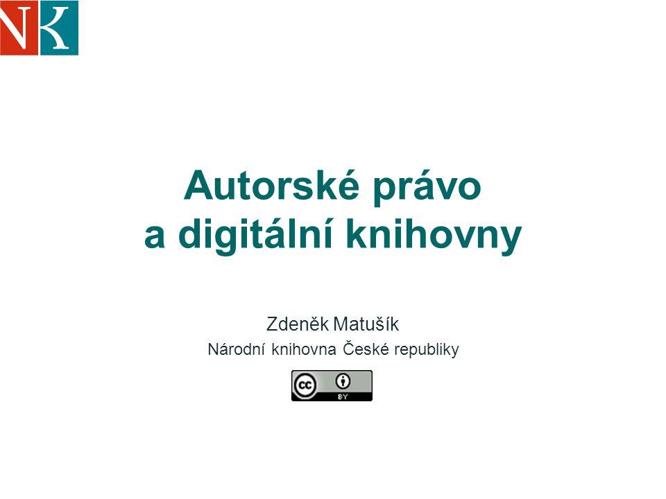 Autorské právo a digitální knihovny Zdeněk Matušík Národní knihovna České republiky