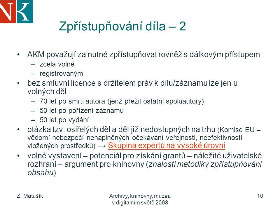 Z. MatušíkArchivy, knihovny, muzea v digitálním světě 2008 10 Zpřístupňování díla – 2 AKM považují za nutné zpřístupňovat rovněž s dálkovým přístupem