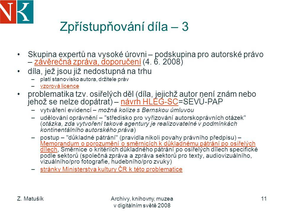 Z. MatušíkArchivy, knihovny, muzea v digitálním světě 2008 11 Zpřístupňování díla – 3 Skupina expertů na vysoké úrovni – podskupina pro autorské právo