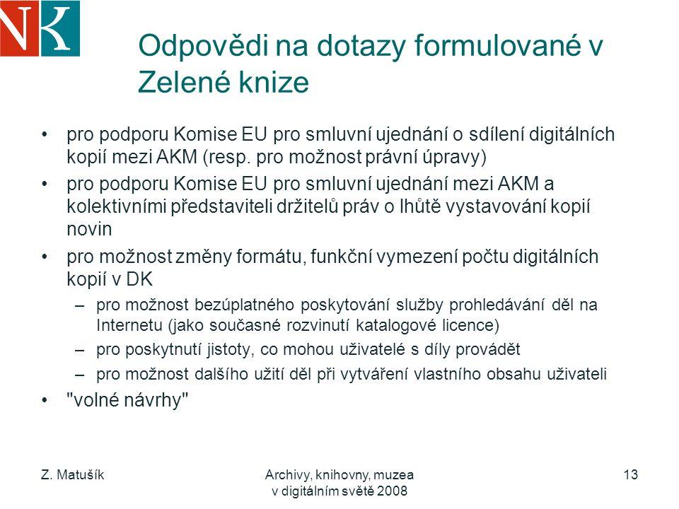 Z. MatušíkArchivy, knihovny, muzea v digitálním světě 2008 13 Odpovědi na dotazy formulované v Zelené knize pro podporu Komise EU pro smluvní ujednání