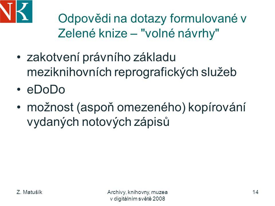 Z. MatušíkArchivy, knihovny, muzea v digitálním světě 2008 14 Odpovědi na dotazy formulované v Zelené knize –