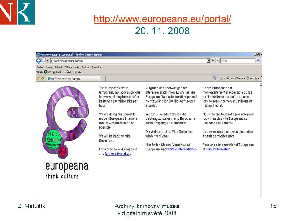 Z. MatušíkArchivy, knihovny, muzea v digitálním světě 2008 15 http://www.europeana.eu/portal/ http://www.europeana.eu/portal/ 20. 11. 2008