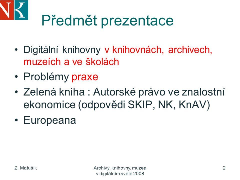 Z. MatušíkArchivy, knihovny, muzea v digitálním světě 2008 2 Předmět prezentace Digitální knihovny v knihovnách, archivech, muzeích a ve školách Probl