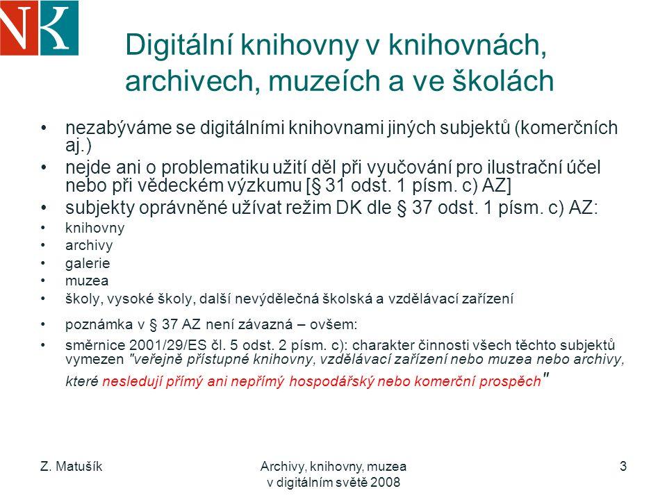 Z. MatušíkArchivy, knihovny, muzea v digitálním světě 2008 3 Digitální knihovny v knihovnách, archivech, muzeích a ve školách nezabýváme se digitálním