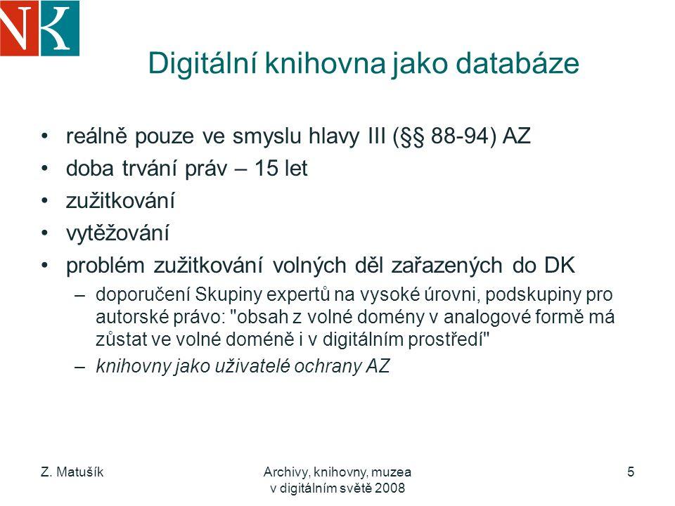 Z. MatušíkArchivy, knihovny, muzea v digitálním světě 2008 5 Digitální knihovna jako databáze reálně pouze ve smyslu hlavy III (§§ 88-94) AZ doba trvá