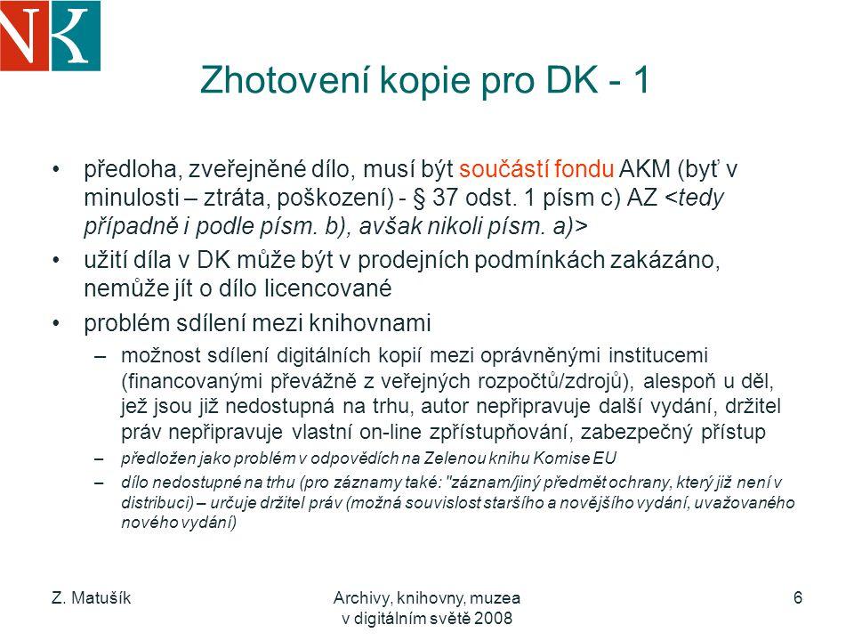 Z. MatušíkArchivy, knihovny, muzea v digitálním světě 2008 6 Zhotovení kopie pro DK - 1 předloha, zveřejněné dílo, musí být součástí fondu AKM (byť v