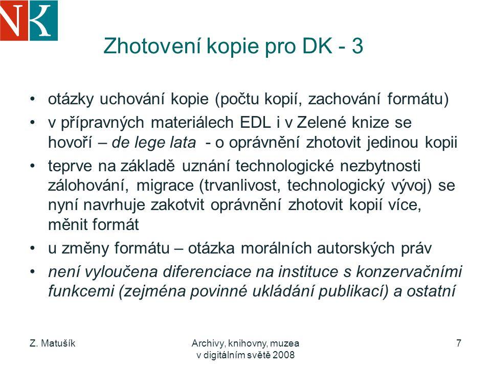 Z. MatušíkArchivy, knihovny, muzea v digitálním světě 2008 7 Zhotovení kopie pro DK - 3 otázky uchování kopie (počtu kopií, zachování formátu) v přípr