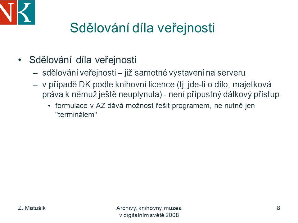 Z. MatušíkArchivy, knihovny, muzea v digitálním světě 2008 8 Sdělování díla veřejnosti –sdělování veřejnosti – již samotné vystavení na serveru –v pří
