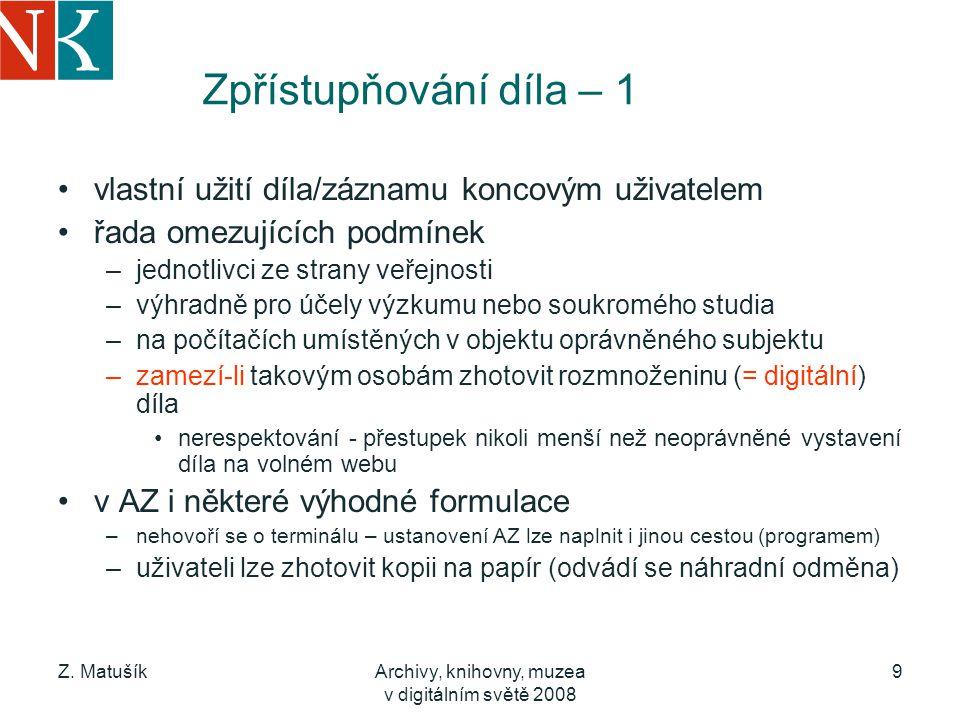 Z. MatušíkArchivy, knihovny, muzea v digitálním světě 2008 9 Zpřístupňování díla – 1 vlastní užití díla/záznamu koncovým uživatelem řada omezujících p