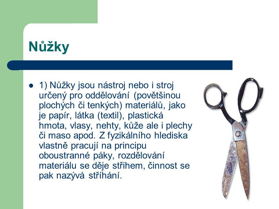 Nůžky 1) Nůžky jsou nástroj nebo i stroj určený pro oddělování (povětšinou plochých či tenkých) materiálů, jako je papír, látka (textil), plastická hm