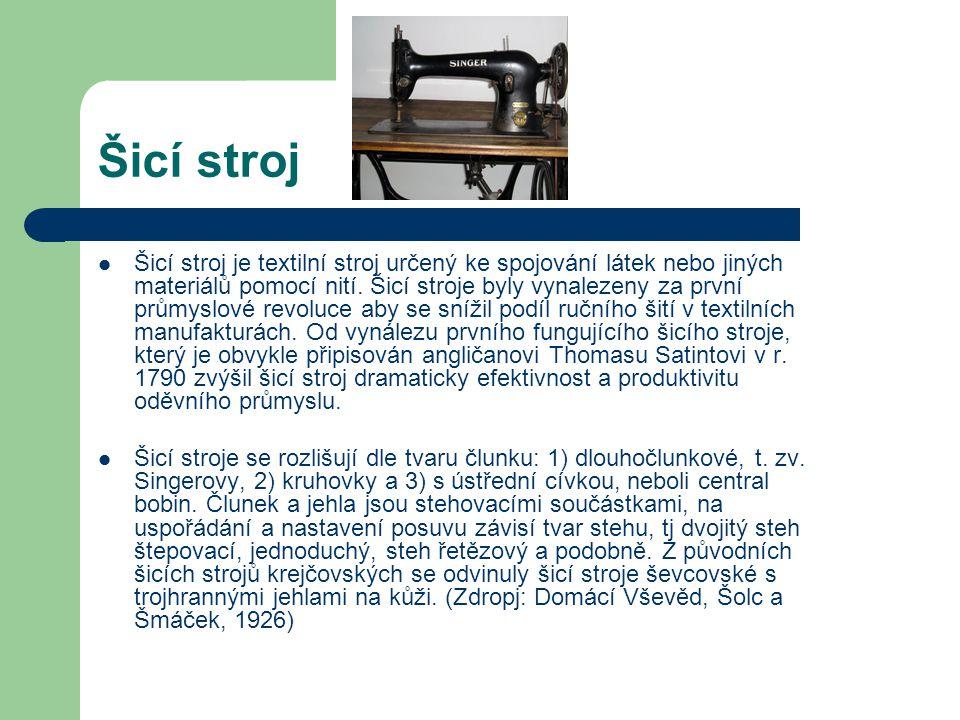 Šicí stroj Šicí stroj je textilní stroj určený ke spojování látek nebo jiných materiálů pomocí nití. Šicí stroje byly vynalezeny za první průmyslové r