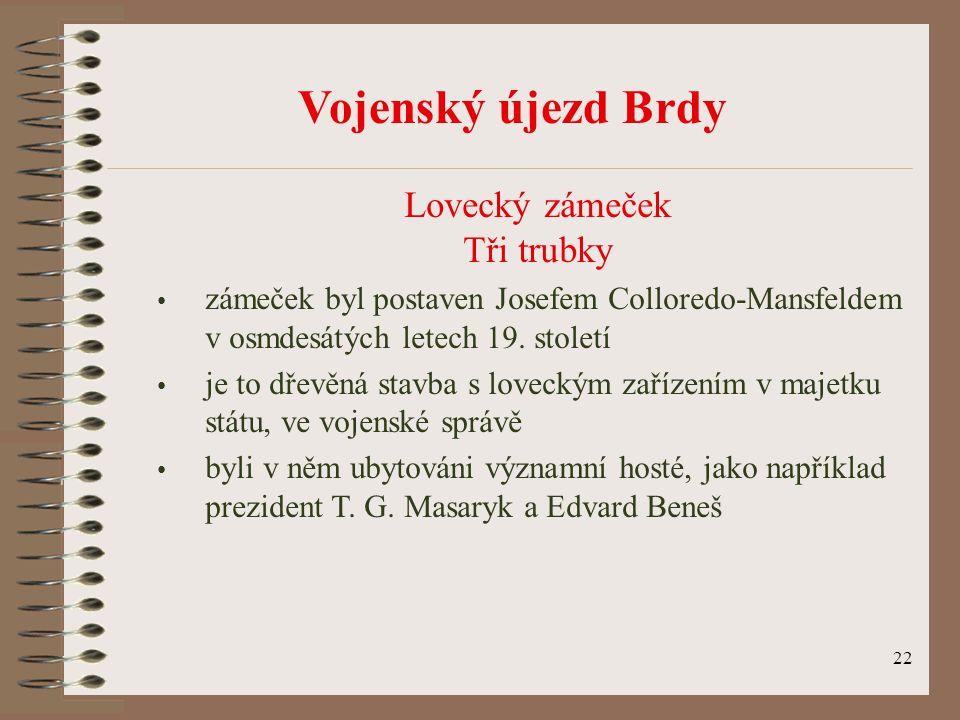 22 Vojenský újezd Brdy Lovecký zámeček Tři trubky zámeček byl postaven Josefem Colloredo-Mansfeldem v osmdesátých letech 19. století je to dřevěná sta