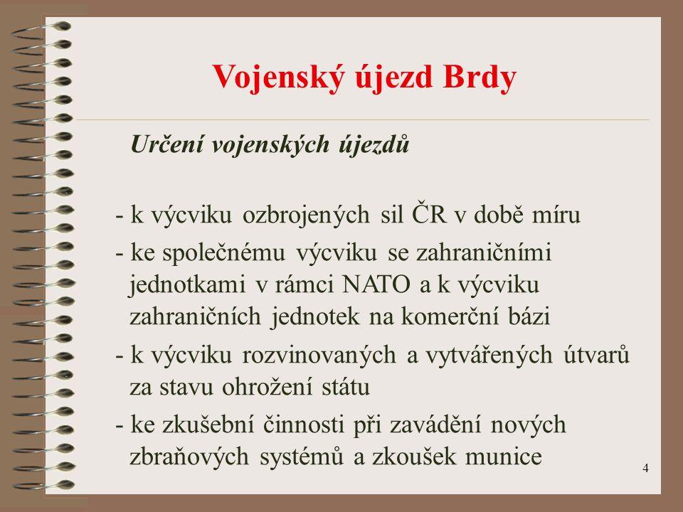 15 Na celém území Vojenského újezdu Brdy hospodaří Vojenské lesy a statky – státní podnik (VLS, s.p.) se sídlem divize v Hořovicích.